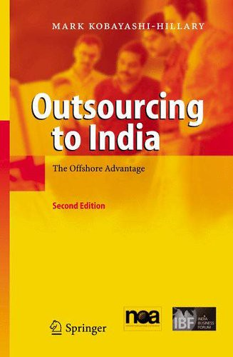 Outsourcing to India: The Offshore Advantage - second edition