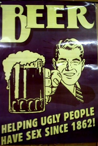 Beer helping ugly people have sex phrase