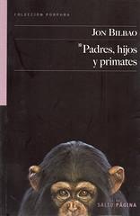 Jon Bilbao, Padres hijos y primates