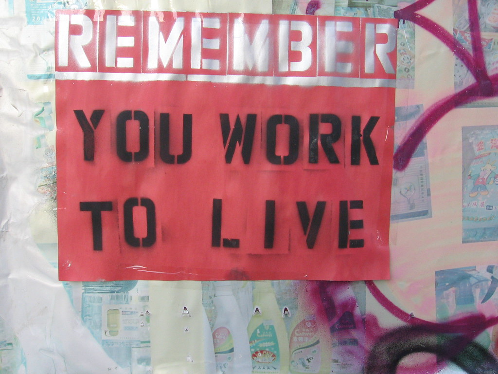 REMEMBER YOU WORK TO LIVE