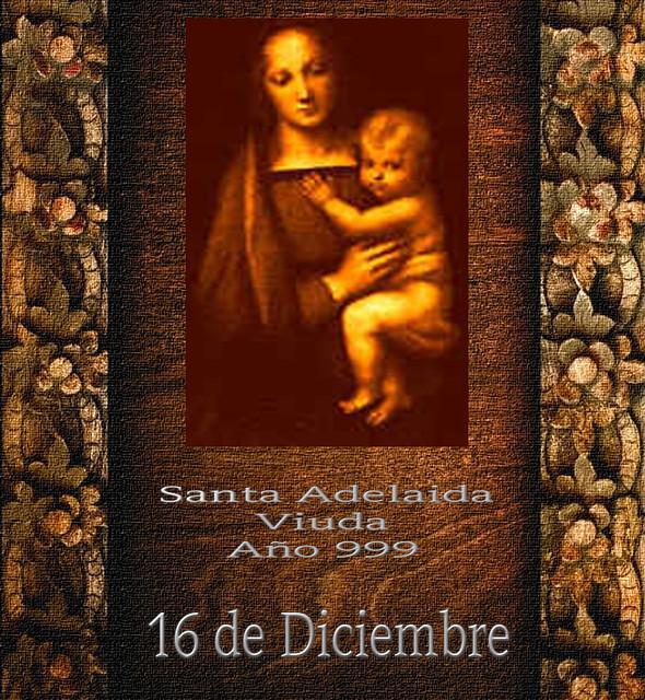 Santa Adelaida 16 de Diciembre.(†Dedicado  al P.Cotallo)