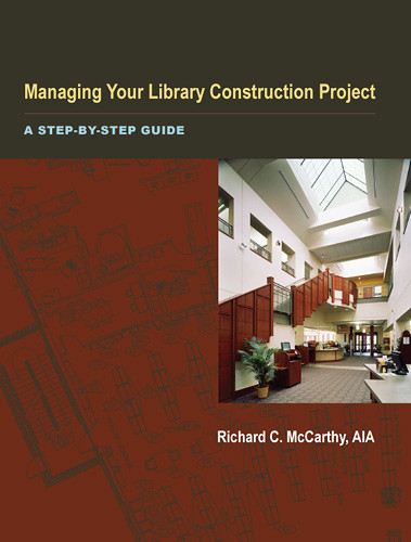 Managing Your Library Construction Project Richard C. McCarthy