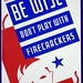 WPA poster: be wise - don't play with firecrackers
