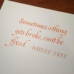 Sometimes. #10daysofFirefly Day 5 #calligraphy #Firefly #Kaylee #quote #quotation #broken