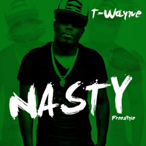 T-Wayne – Nasty Freestyle