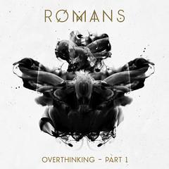 Romans - Overthinking pt 1