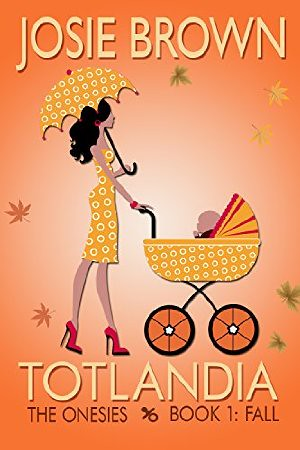 Totlandia: Book 1 (Humorous Contemporary Women's Fiction): The Onesies - Fall