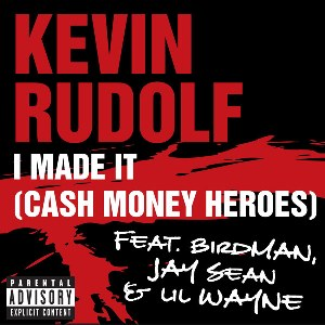 Kevin Rudolf – I Made It (Cash Money Heroes) [feat. Birdman, Jay Sean & Lil Wayne]