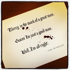That red ink will never really dry... #10daysofFirefly day 9! #Firefly #calligraphy #quote #quotation #mercy #greatness #malreynolds