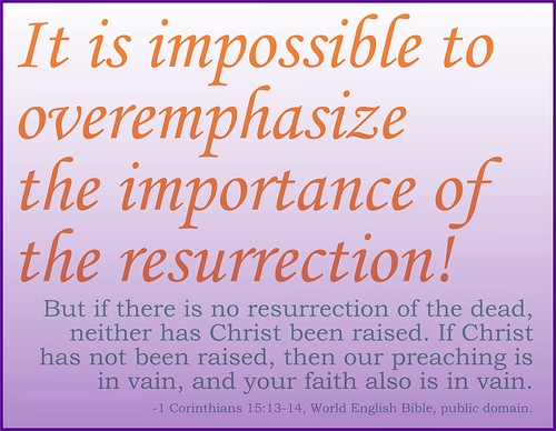 It is impossible to overemphasize the importance of the resurrection