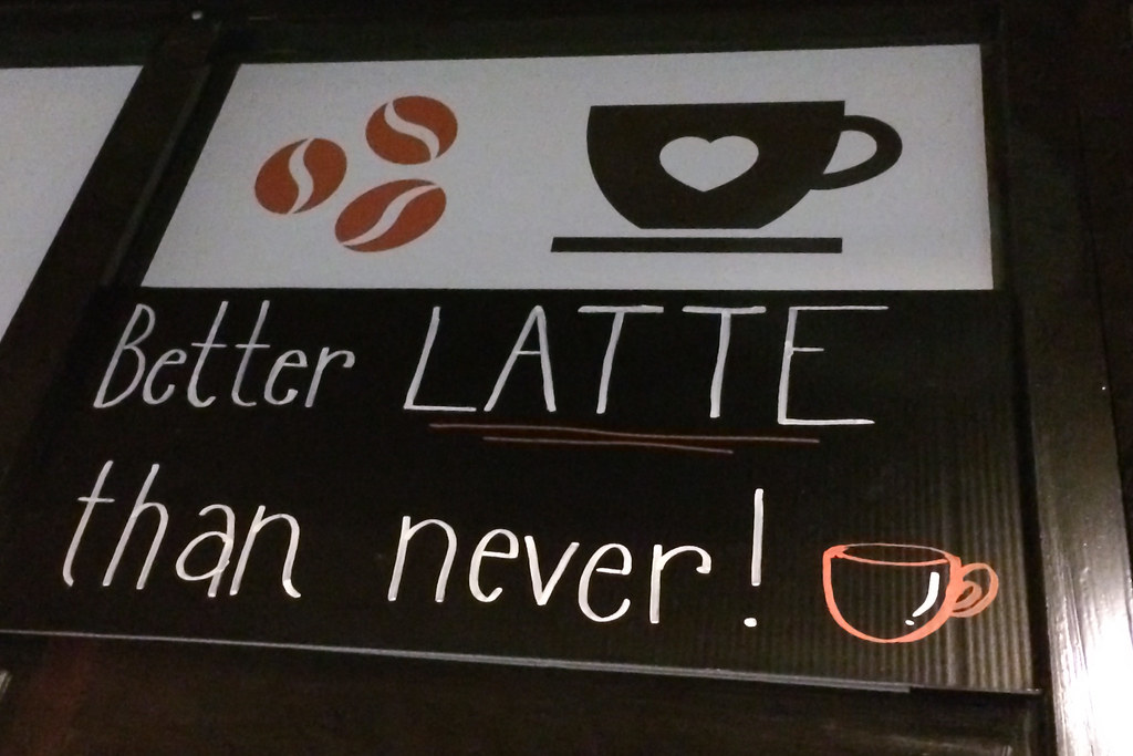 Better latte than never