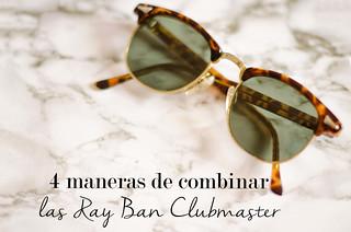 4 maneras de combinar unas gafas de sol Ray Ban Clubmaster