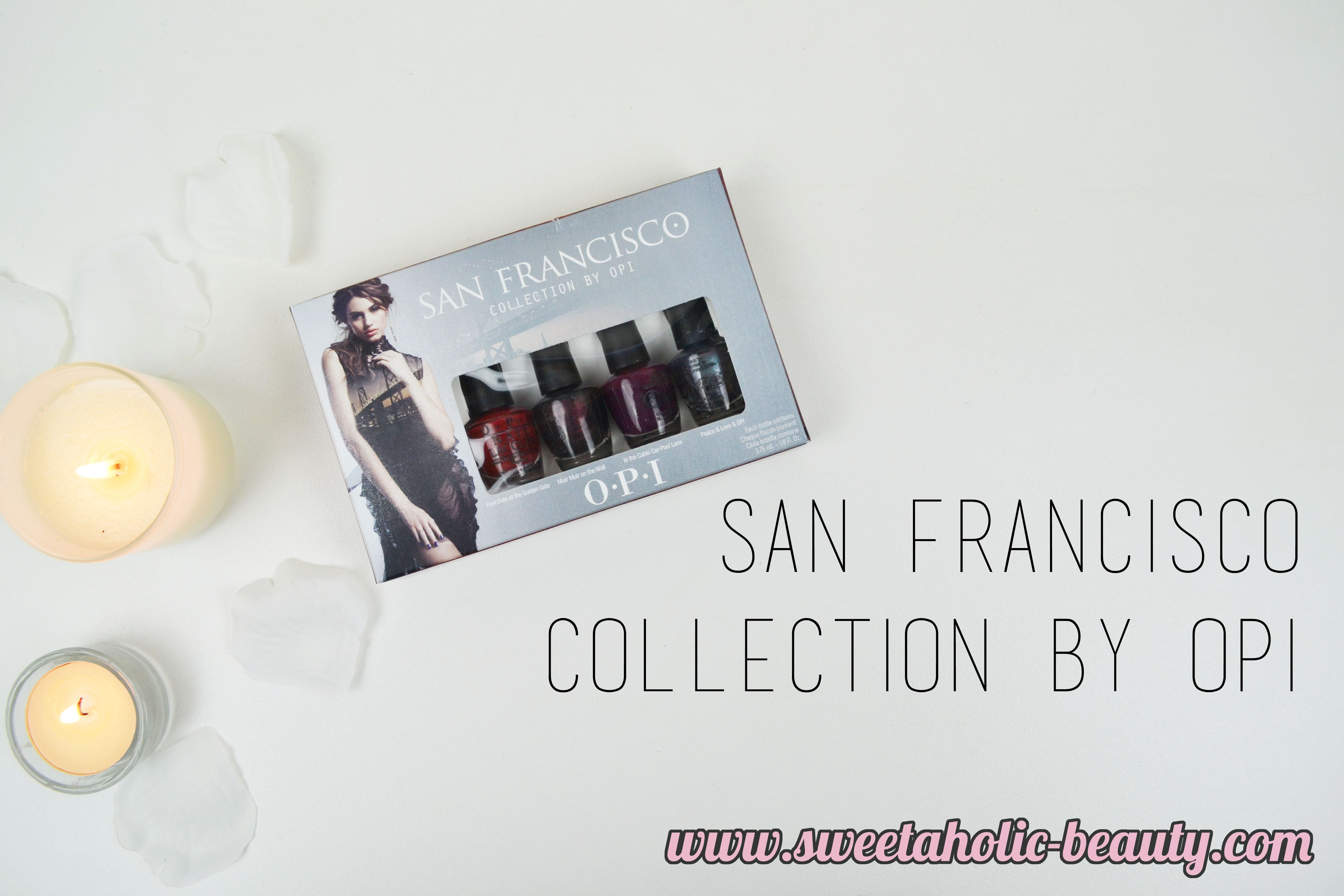 San Francisco Collection by OPI Review & Swatches - Sweetaholic Beauty