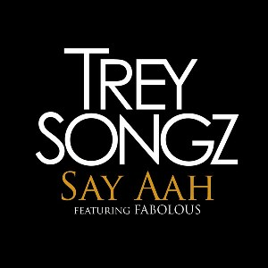 Trey Songz – Say Aah (feat. Fabolous)