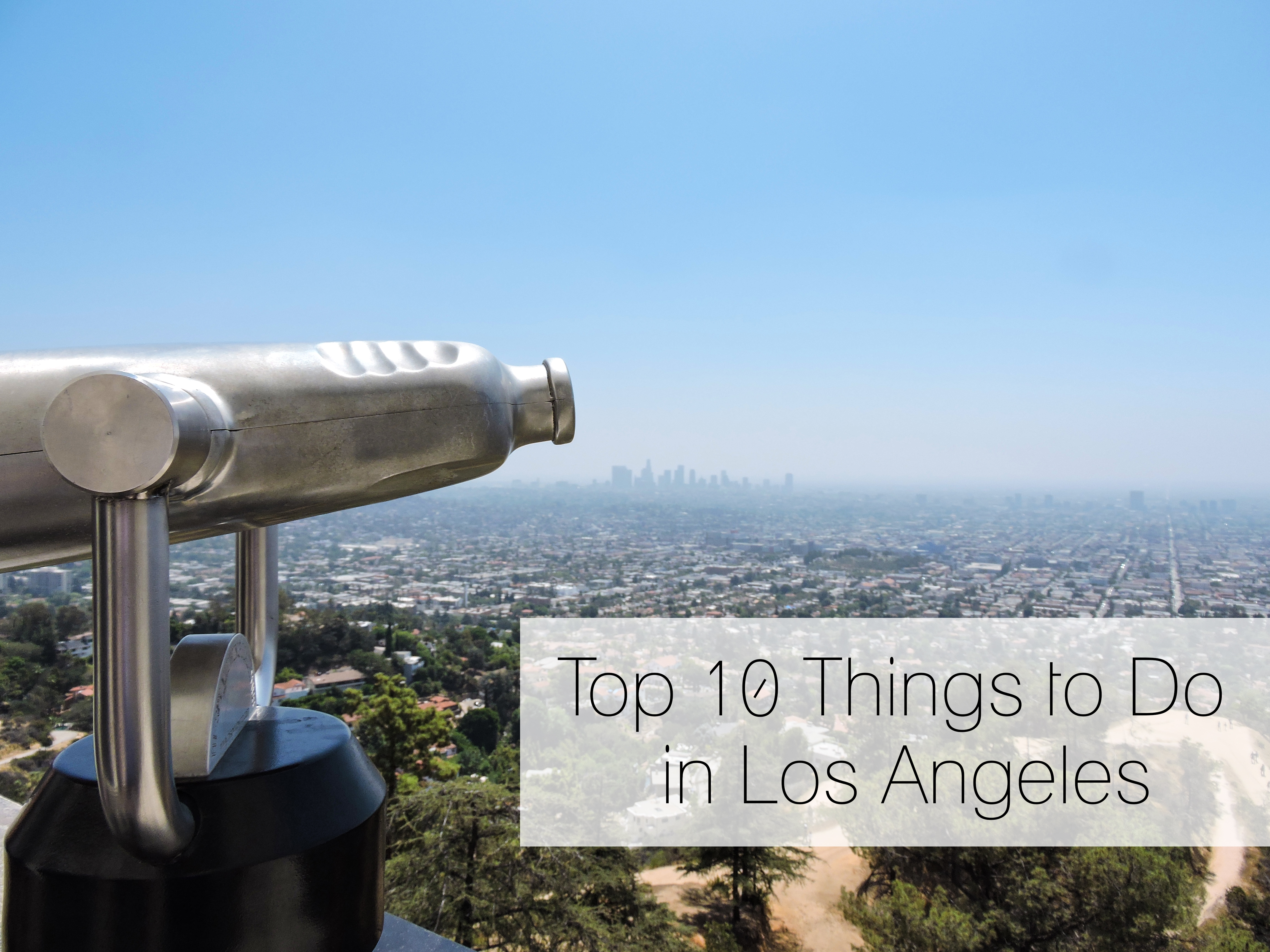 Top Things To Do Los Angeles California - 10 things to see and do in california