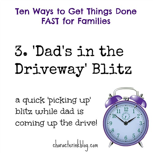 Ten Ways to Get Things Done FAST for Families - No. 3 'Dad's in the Driveway' Blitz