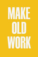 MAKE OLD WORK