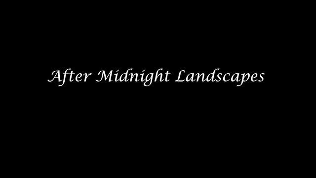 After Midnight Landscapes