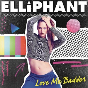 Elliphant – Love Me Badder