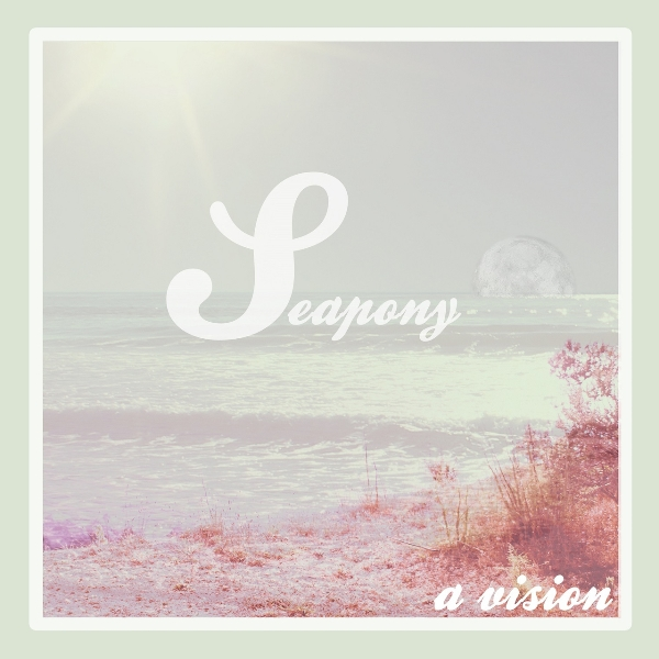 Seapony - A Vision