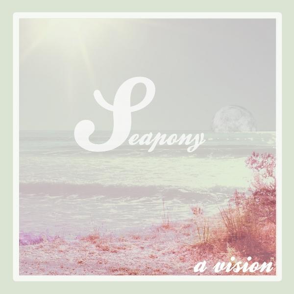Seapony - A Vision