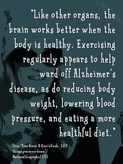 """Quotation: """"Like other organs, the brain works better when the body is healthy. Exercising regularly appears to help ward off Alzheimer's disease, as do reducing body weight, lowering blood pressure, and eating a more healthful diet."""""""
