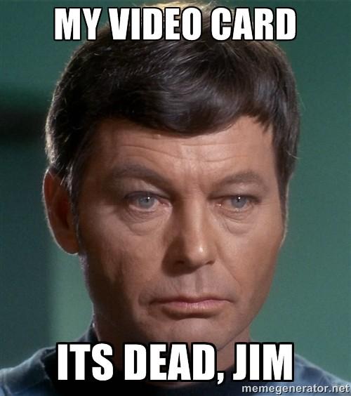 My Video Card Died