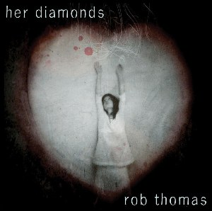 Rob Thomas – Her Diamonds