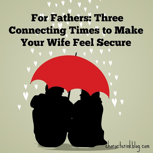 "Podcast Handout For: ""Three Connecting Times to Make Your Wife Feel Secure"""