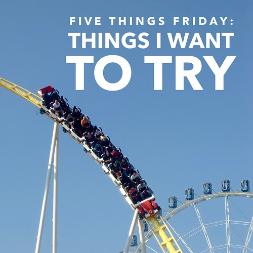Things I want to try