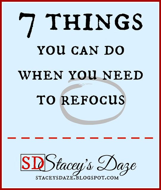 7 things to help refocus