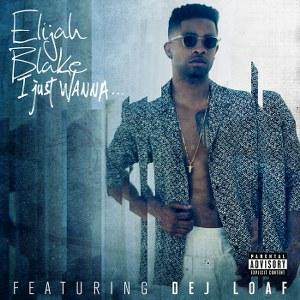 Elijah Blake – I Just Wanna… (feat. DeJ Loaf)