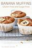 Banana Muffins (Gluten Free and Sugar Free)
