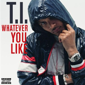 T.I. – Whatever You Like