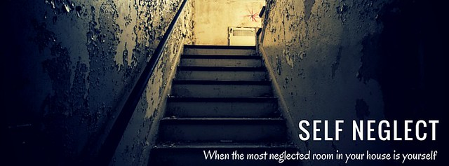 Self Neglect | When the most neglected room in your
