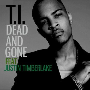 T.I. – Dead and Gone (feat. Justin Timberlake)