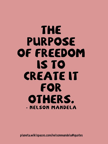 #MandelaDay Quotes: The purpose of freedom is to create it for others.