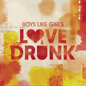 Boys Like Girls – Love Drunk