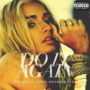 Pia Mia – Do It Again (feat. Chris Brown & Tyga)