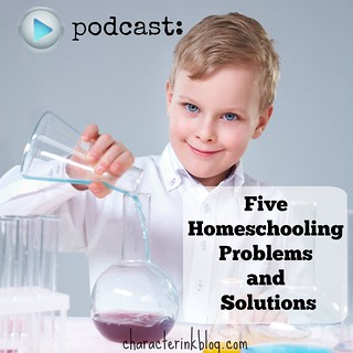 Podcast - Five Homeschooling Problems & Solutions