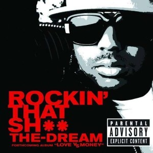 The-Dream – Rockin' That Sh**