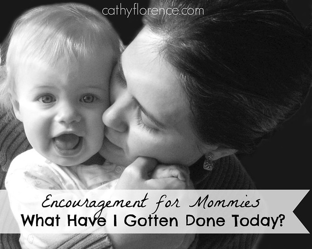 Encouragement for Mommies - What Have I Gotten Done Today? and a book GIVEAWAY!