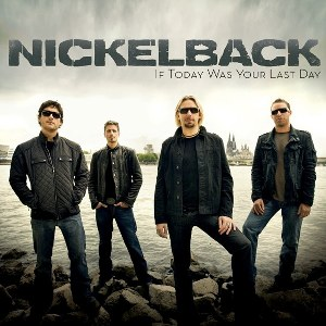 Nickelback – If Today Was Your Last Day