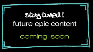 Epic Content Coming Soon