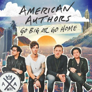 American Authors – Go Big or Go Home