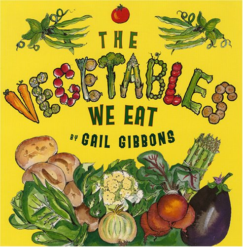 """""""The Vegetables We Eat"""" by Gail Gibbons"""