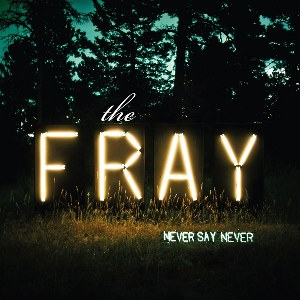 The Fray – Never Say Never