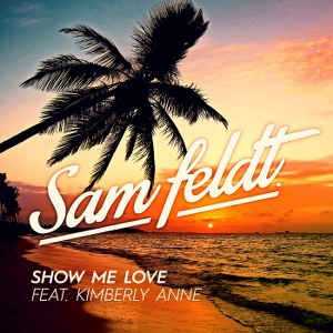 Sam Feldt – Show Me Love (feat. Kimberly Anne)