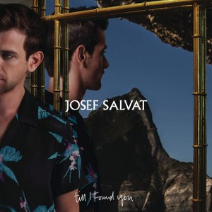 Josef Salvat – Till I Found You
