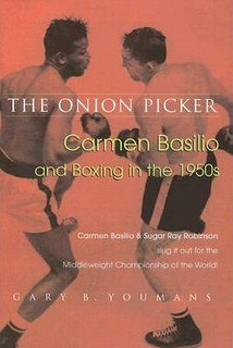 The Onion Picker - Carmen Basilio and Boxing in the 1950s